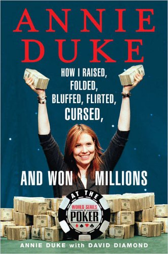 Annie Duke: How I Raised, Folded, Bluffed, Flirted, Cursed, and Won Millions at the World Series of (Annie Duke Poker)