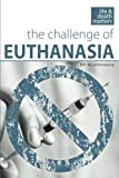 The Challenge of Euthanasia (Life and Death Matters) (Volume 2)