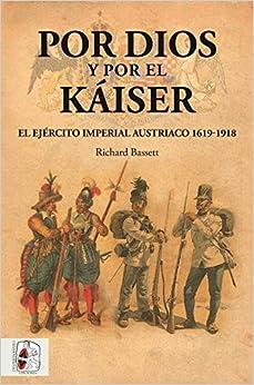 Por Dios y por el Káiser: El Ejército Imperial austriaco, 1619-1918