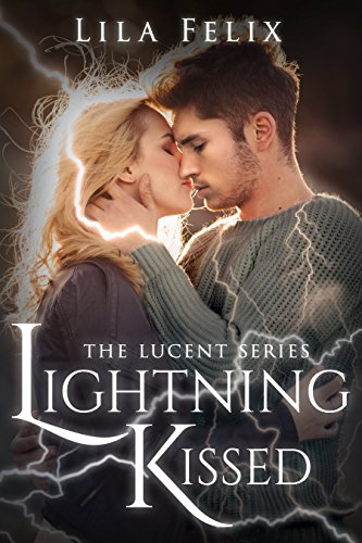 Lightning Kissed (The Lucent Series Book 1) by [Felix, Lila]