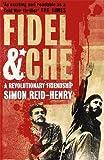 Fidel and Che: The Revolutionary Friendship Between Fidel Castro and Che Guevara