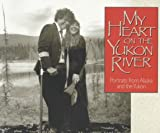 My Heart on the Yukon River, Monique Dykstra, 0874221579