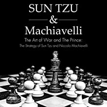The Art of War and The Prince: The Strategy of Sun Tzu and Niccolo Machiavelli Audiobook by Sun Tzu, Niccolo Machiavelli Narrated by Kevin Theis