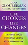 Life Choices, Life Changes: Develop Your Personal Vision with Imagework (Classics of Personal Development)
