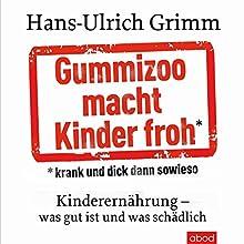 Gummizoo macht Kinder froh, krank und dick dann sowieso: Kinderernährung - was gut ist und was schädlich Hörbuch von Hans-Ulrich Grimm Gesprochen von: Martin Harbauer