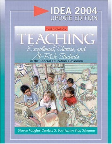 Teaching Exceptional, Diverse, and At-Risk Students in the General Education Classroom, IDEA 2004 Update Edition (3rd Ed