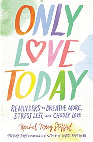 Only Love Today: Reminders to Breathe More, Stress Less, and Choose Love: Amazon.es: Rachel Macy Stafford: Libros en idiomas extranjeros
