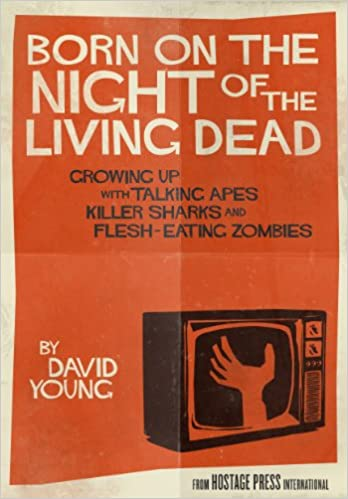 Download Born on the Night of the Living Dead:  Growing up with Talking Apes, Killer Sharks, and Flesh-Eating Zombies PDF, azw (Kindle), ePub, doc, mobi