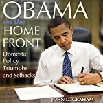 Obama on the Home Front: Domestic Policy Triumphs and Setbacks | John D. Graham