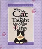 What My Cat Has Taught Me about Life, Niki Anderson, 1562924664