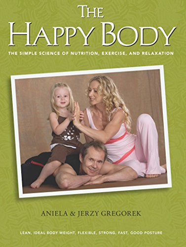 The Happy Body: The Simple Science of Nutrition, Exercise, and Relaxation (Best Exercise Regimen For Weight Loss)