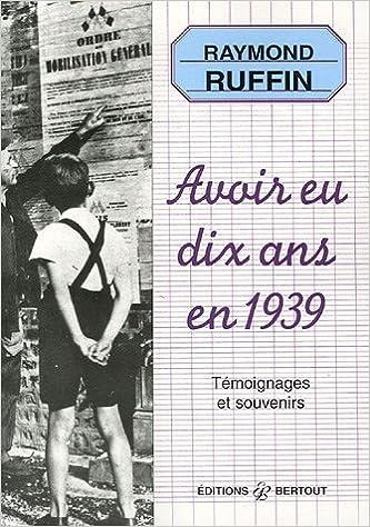 Avoir eu dix ans en 1939 : Témoignages et souvenirs pdf ebook