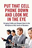Download Put That Cell Phone Down and Look Me In The Eye: Bringing Civility and Respect Back to the Workplace at ALL Levels of Business in PDF ePUB Free Online