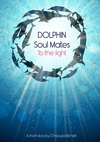 DOLPHIN SOUL MATES: To the Light (Soul Dolphins Mate)