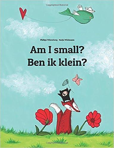 Am I small? Ben ik klein?: Childrens Picture Book English-Dutch (Bilingual Edition)
