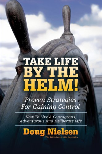 Take Life By The Helm!: Proven Strategies For Gaining Control