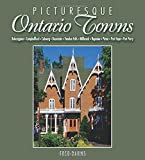 img - for Picturesque Ontario Towns: Ten Daytrips in Eastern Ontario (Lorimer Illustrated History) book / textbook / text book