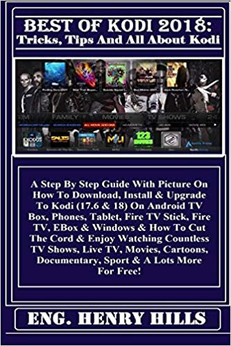 Best Of Kodi 2018: Tips, Tricks And All About Kodi: A Step By Step