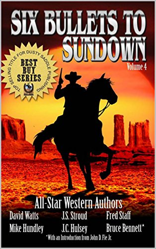 Six Bullets To Sundown: A Western Collection: Volume 4 (The Six Bullets to Sundown Western Series)