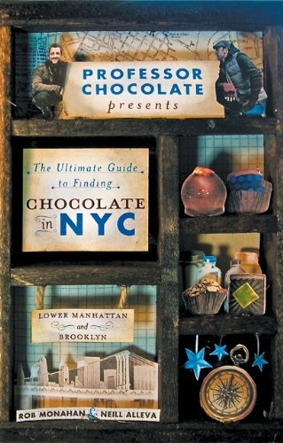 Professor Chocolate Presents The Ultimate Guide to Finding Chocolate in New York City (Lower Manhattan & Brooklyn Ed.): 40 NYC Chocolate Shops Organized ... (Professor Chocolate's Walking Tours) (Outdoor Shops Nyc)