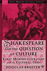 Shakespeare and the Question of Culture: Early Modern Literature and the Cultural Turn (Early Modern Cultural Studies Series)