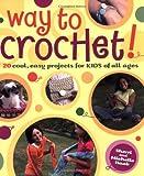 Way to Crochet!, Sherri Haab and Michelle Haab, 0823010538