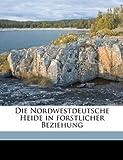 Die Nordwestdeutsche Heide in Forstlicher Beziehung, F. Erdmann, 1149339780