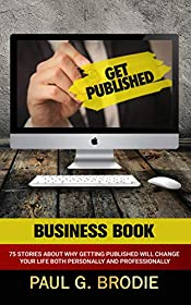 Get Published Business Book: 75 Stories About Why Getting Published Will Change Your Life Both Professionally and Personally (Get Published System Series Book 5)