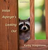 Inside Asperger's Looking Out, Kathy Hoopmann, 1849053340