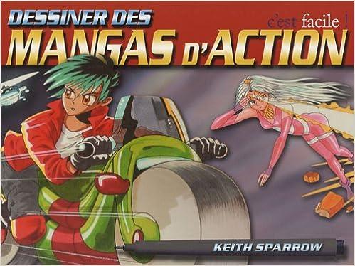 Dessiner Des Mangas D Action C Est Facile French Edition Keith
