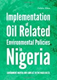 Implementation of Oil Related Environmental Policies in Nigeria: Government Inertia and Conflict in the Niger Delta, Fidelis Allen, 1443834424