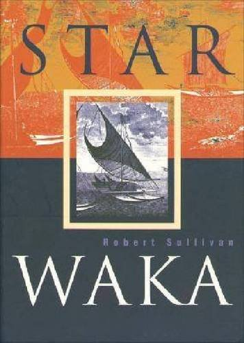Star Waka: Poems by Robert Sullivan by Auckland University Press