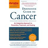 Alternative Medicine Magazine's Definitive Guide to Cancer: An Integrated Approach to Prevention, Treatment, and Healing