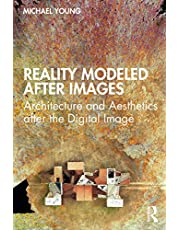 Reality Modeled After Images: Architecture and Aesthetics after the Digital Image