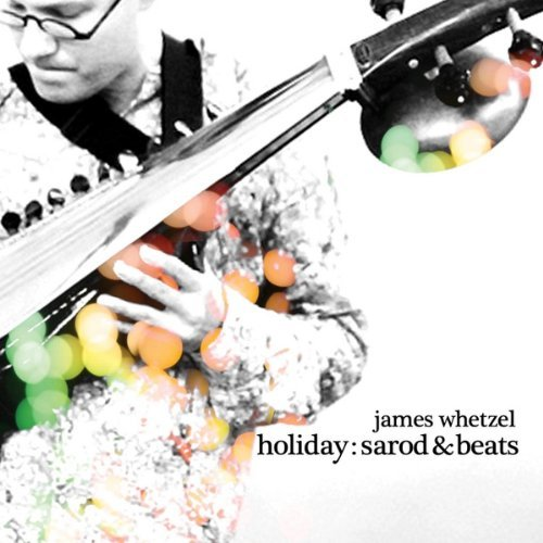 Holiday: Sarod & Beats by James Whetzel (2013-08-03)