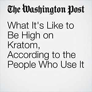 What It's Like to Be High on Kratom, According to the People Who Use It