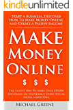 Make Money Online: Start A Business. Discover How to Make Money Online & Create a Passive Income. (Social Media Marketing, Affiliate Marketing, YouTube, Google, Facebook, Clickbank Book 1)