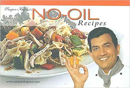 Sanjeev kapoors no oil recipes sanjeev kapoor 9788179914090 sanjeev kapoors no oil recipes sanjeev kapoor 9788179914090 amazon books forumfinder Images