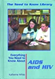 Everything You Need to Know about AIDS and HIV, Barbara Hermie Draimin and Katherine White, 0823933148