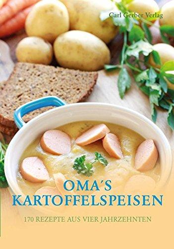 Oma's Kartoffelspeisen: 170 Rezepte aus vier Jahrzenten