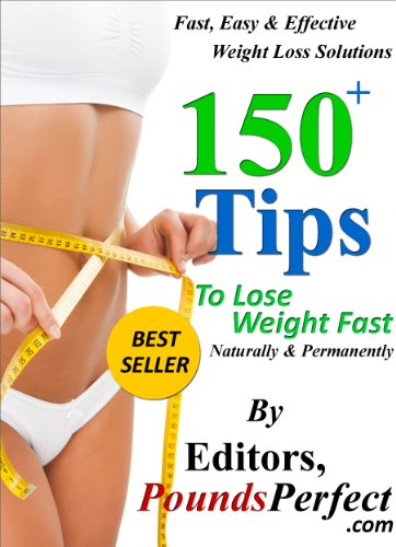150 Plus Tips to Lose Weight Fast, Naturally and Permanently: 150 Fast, Easy and Effective Weight Loss ()