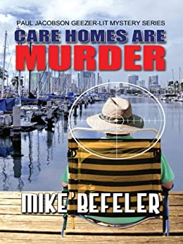 Care Homes Are Murder (A Paul Jacobson Geezer-Lit Mystery) by [Befeler, Mike]