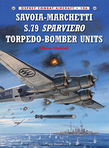 - Savoia-Marchetti S.79 Sparviero Torpedo-Bomber Units (Combat Aircraft Book 106)