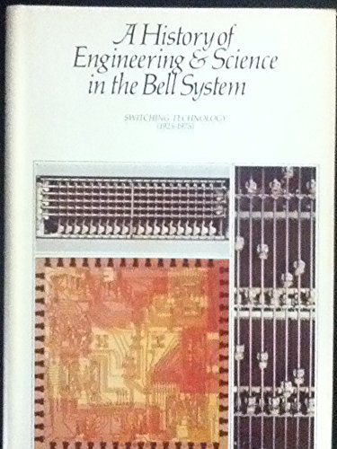 A HISTORY of ENGINEERING and SCIENCE in the BELL SYSTEM: Switching Technology (1925-1975). (Systems Switching Telephone)