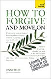 How to Forgive and Move On (Teach Yourself: Health & New Age)