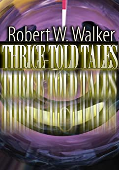 Thrice Told Tales: Short Stories & How-to Author Commentary by [Walker, Robert W.]