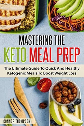 Mastering The Keto Meal Prep: The Ultimate Guide To Quick And Healthy Ketogenic Meals To Boost Weight Loss