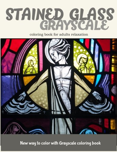 Stained Glass GrayScale Coloring Book for Adults Relaxation: New Way to Color with Grayscale Coloring Book -