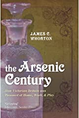 The Arsenic Century: How Victorian Britain was Poisoned at Home, Work, and Play Kindle Edition