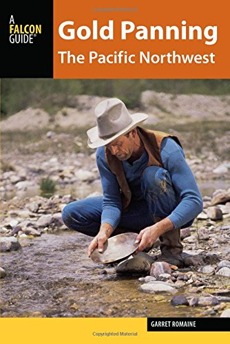 Gold Panning the Pacific Northwest: A Guide to the Area's Best Sites for Gold (Field Guide To Oregon Rivers)